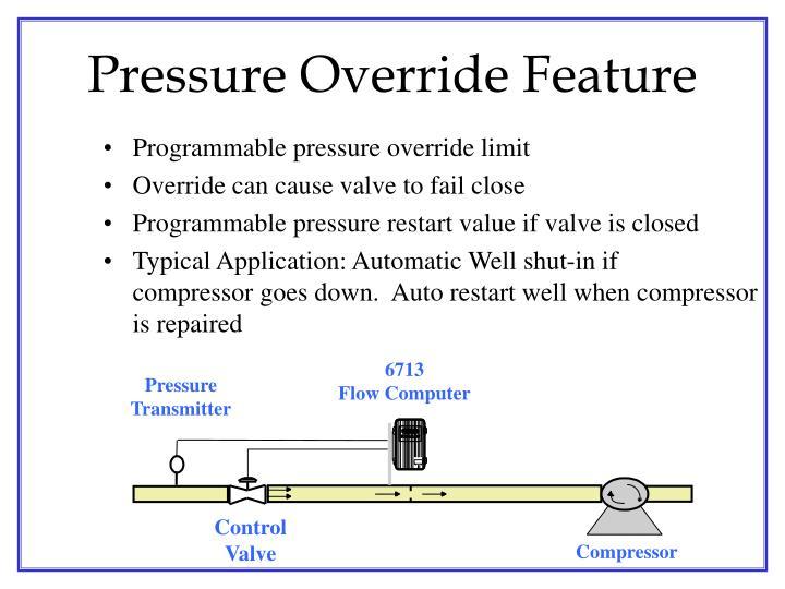 Pressure Override Feature