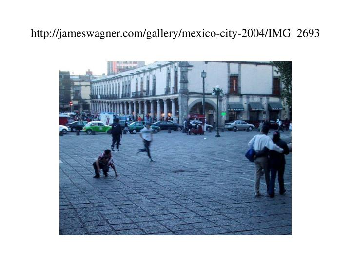 http://jameswagner.com/gallery/mexico-city-2004/IMG_2693