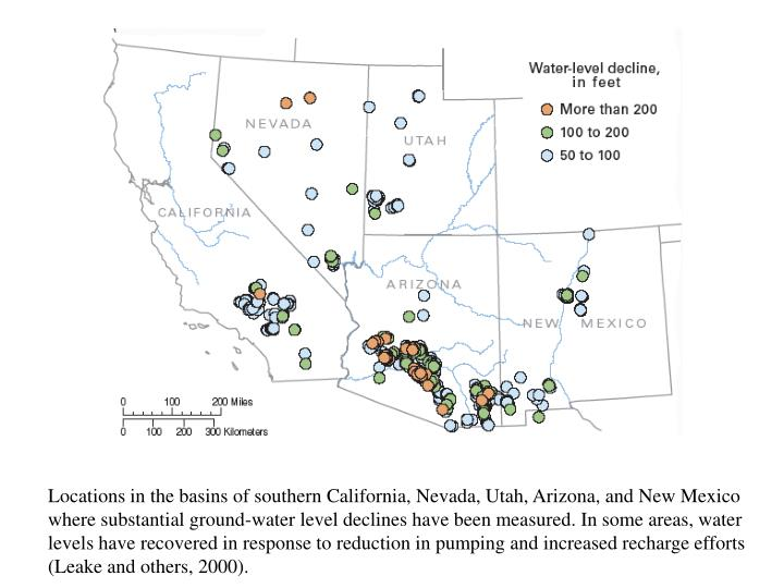 Locations in the basins of southern California, Nevada, Utah, Arizona, and New Mexico where substantial ground-water level declines have been measured. In some areas, water levels have recovered in response to reduction in pumping and increased recharge efforts (Leake and others, 2000).