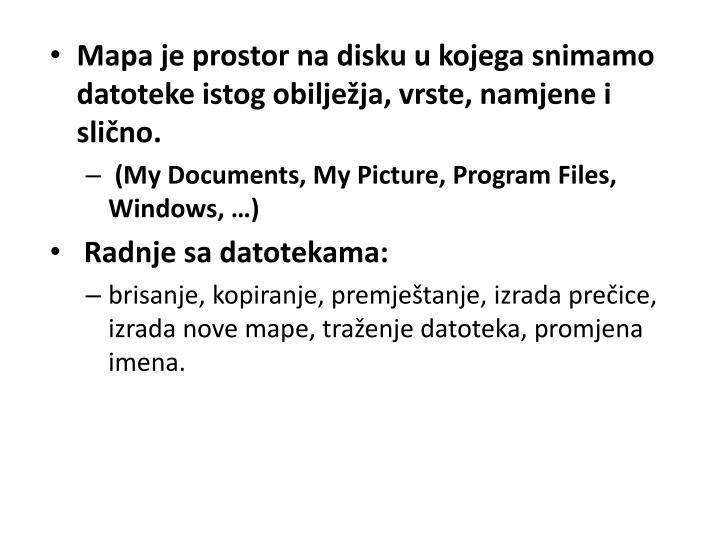 Mapa je prostor na disku u kojega snimamo datoteke istog obilježja, vrste, namjene i slično.
