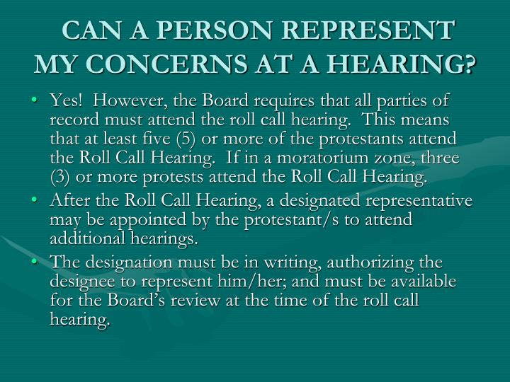 CAN A PERSON REPRESENT MY CONCERNS AT A HEARING?