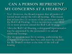 can a person represent my concerns at a hearing