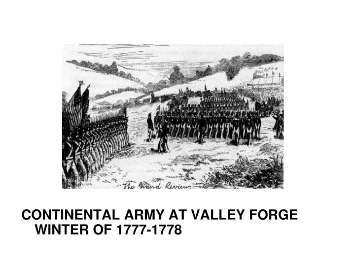 CONTINENTAL ARMY AT VALLEY FORGE