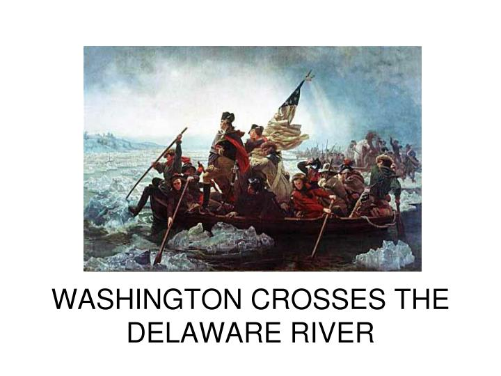 WASHINGTON CROSSES THE DELAWARE RIVER
