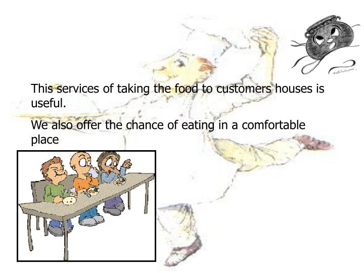 This services of taking the food to customers houses is useful.