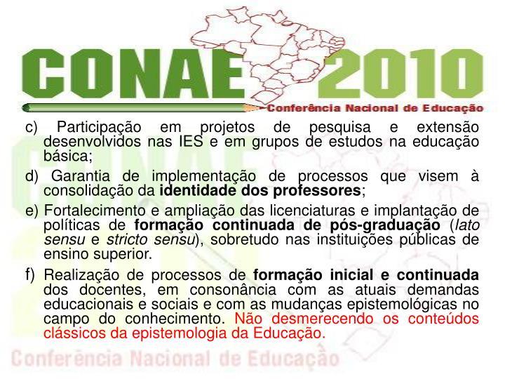 c) Participao em projetos de pesquisa e extenso desenvolvidos nas IES e em grupos de estudos na educao bsica;