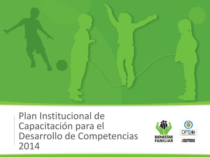 Plan Institucional de Capacitación para el Desarrollo de Competencias 2014