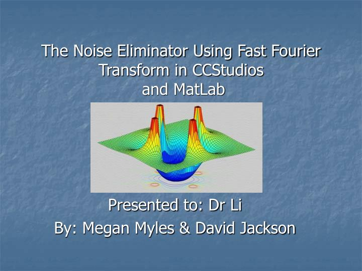 The noise eliminator using fast fourier transform in ccstudios and matlab