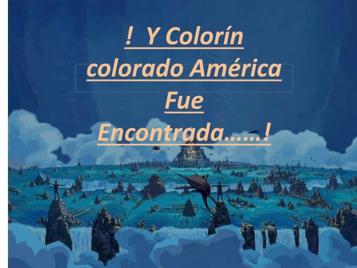!  Y Colorín colorado América Fue Encontrada……!