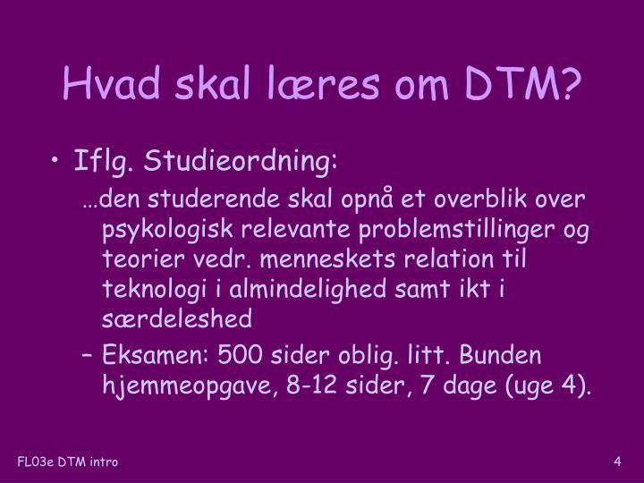 Hvad skal læres om DTM?