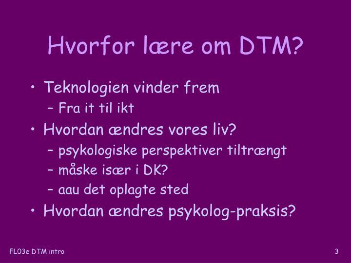 Hvorfor lære om DTM?