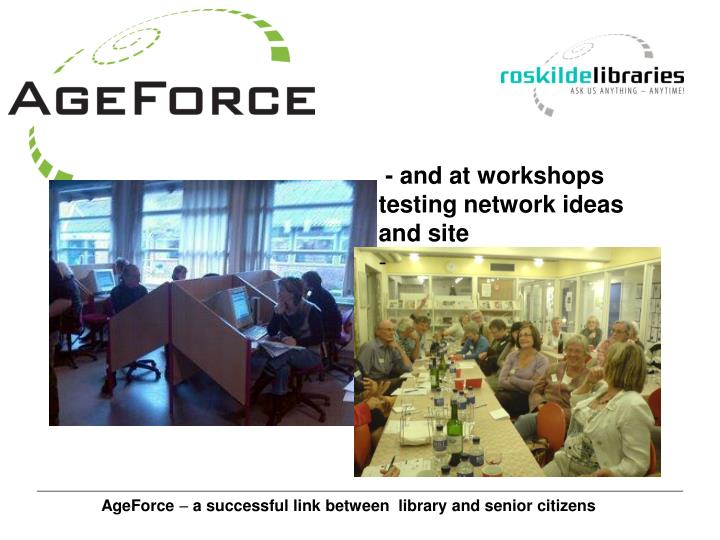 - and at workshops testing network ideas and site