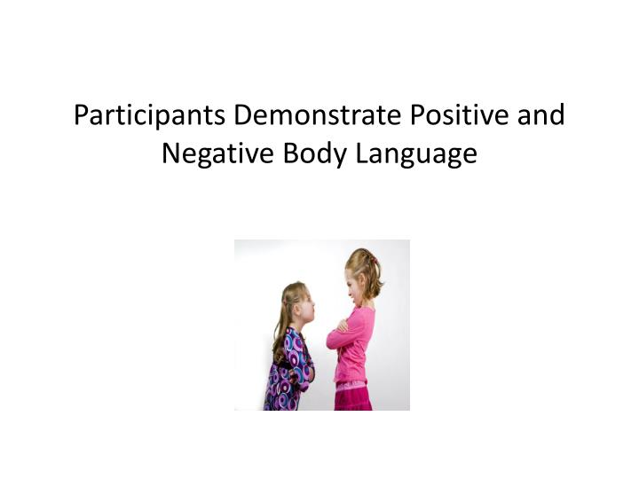 Participants Demonstrate Positive and Negative Body Language