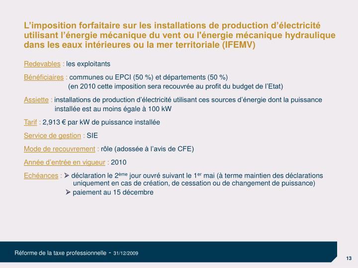 L'imposition forfaitaire sur les installations de production d'électricité utilisant l'énergie mécanique du vent ou l'énergie mécanique hydraulique dans les eaux intérieures ou la mer territoriale (IFEMV)