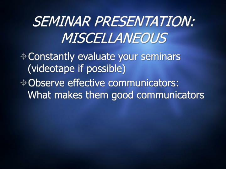 SEMINAR PRESENTATION: MISCELLANEOUS