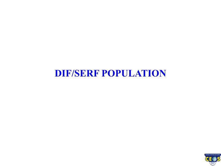DIF/SERF POPULATION
