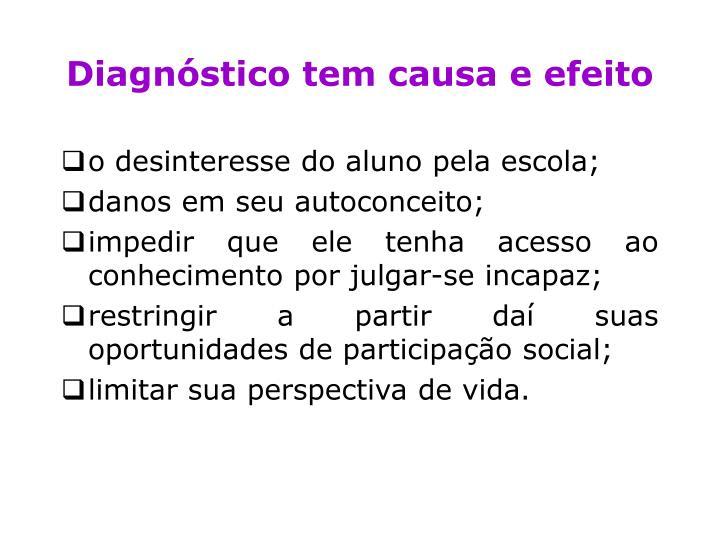 Diagnóstico tem causa e efeito