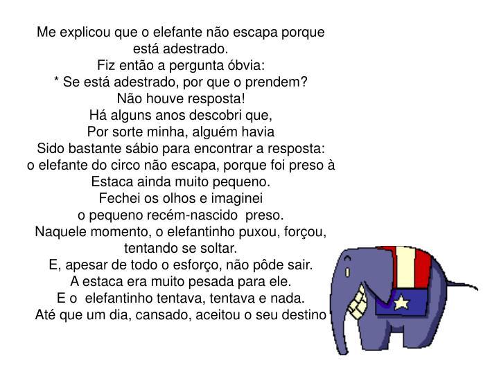 Me explicou que o elefante não escapa porque