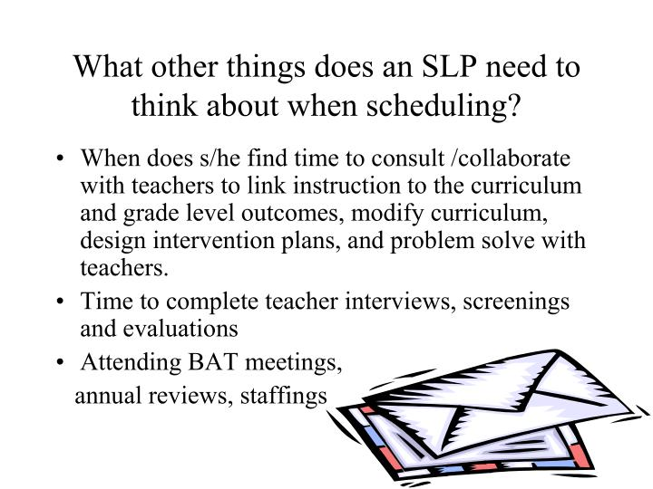 What other things does an SLP need to think about when scheduling?