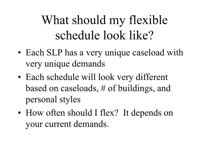 What should my flexible schedule look like?