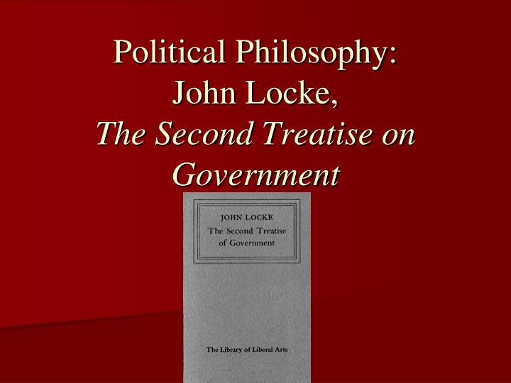 Political philosophy john locke the second treatise on government