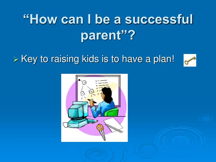 """How can I be a successful parent""?"