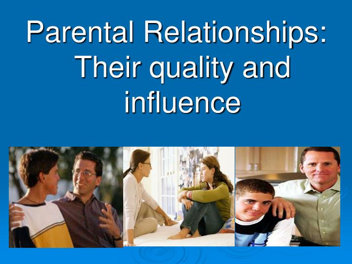 Parental Relationships: Their quality and influence
