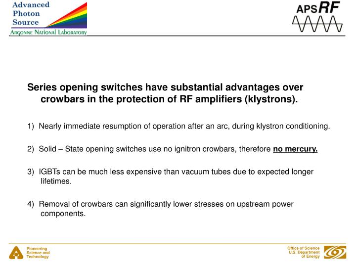 Series opening switches have substantial advantages over crowbars in the protection of RF amplifiers (klystrons).