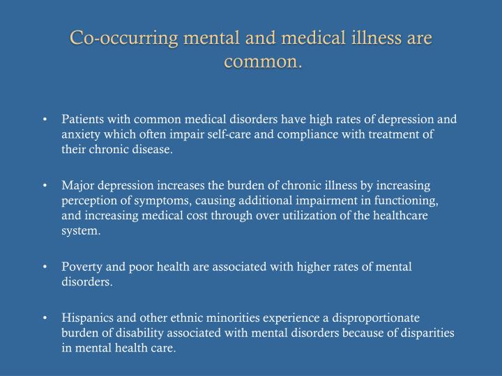 Co-occurring mental and medical illness are common.