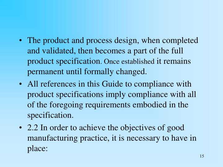 The product and process design, when completed and validated, then becomes a part of the full product specification