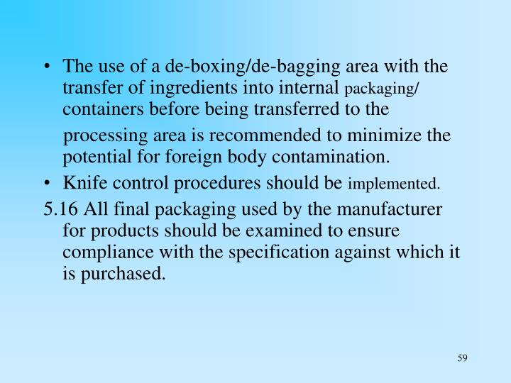 The use of a de-boxing/de-bagging area with the transfer of ingredients into internal
