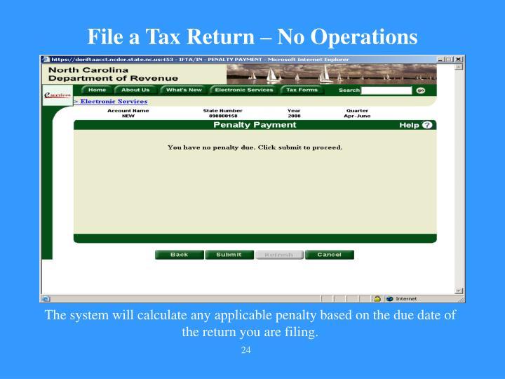 File a Tax Return – No Operations