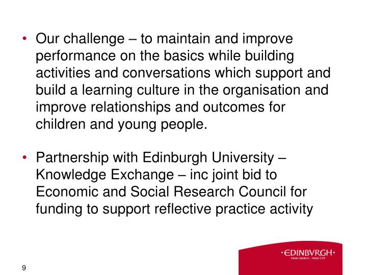 Our challenge – to maintain and improve performance on the basics while building activities and conversations which support and build a learning culture in the organisation and  improve relationships and outcomes for children and young people.