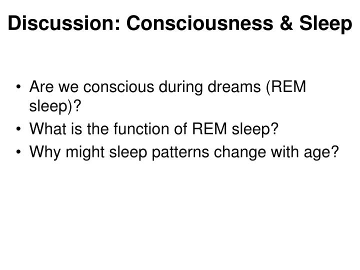 Discussion: Consciousness & Sleep