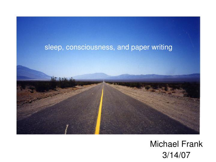 sleep, consciousness, and paper writing