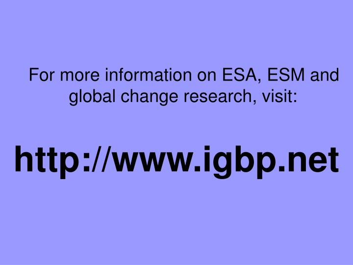 For more information on ESA, ESM and global change research, visit: