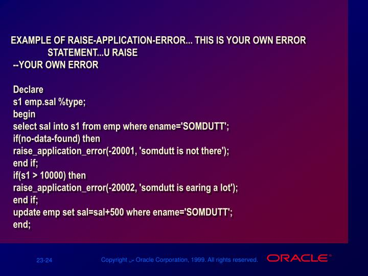 EXAMPLE OF RAISE-APPLICATION-ERROR... THIS IS YOUR OWN ERROR  	STATEMENT...U RAISE