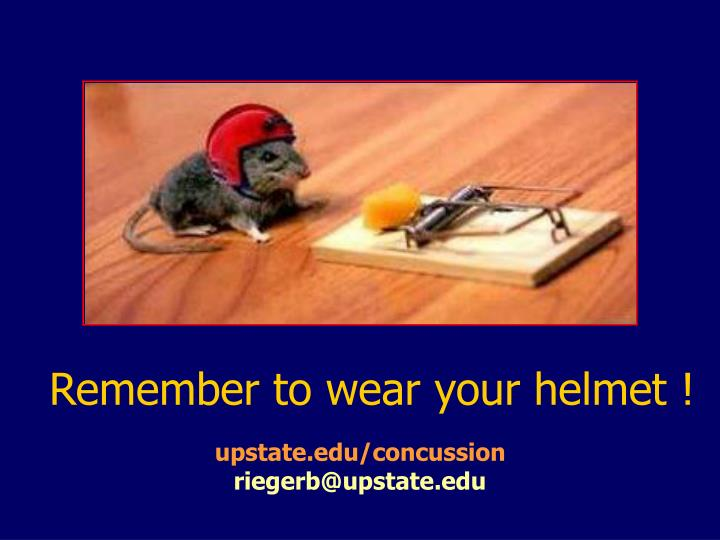 Remember to wear your helmet !