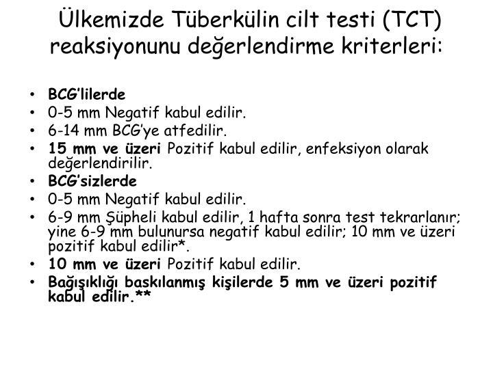 Ülkemizde Tüberkülin cilt testi (TCT) reaksiyonunu değerlendirme kriterleri: