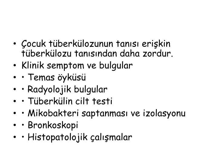 Çocuk tüberkülozunun tanısı erişkin tüberkülozu tanısından daha zordur.