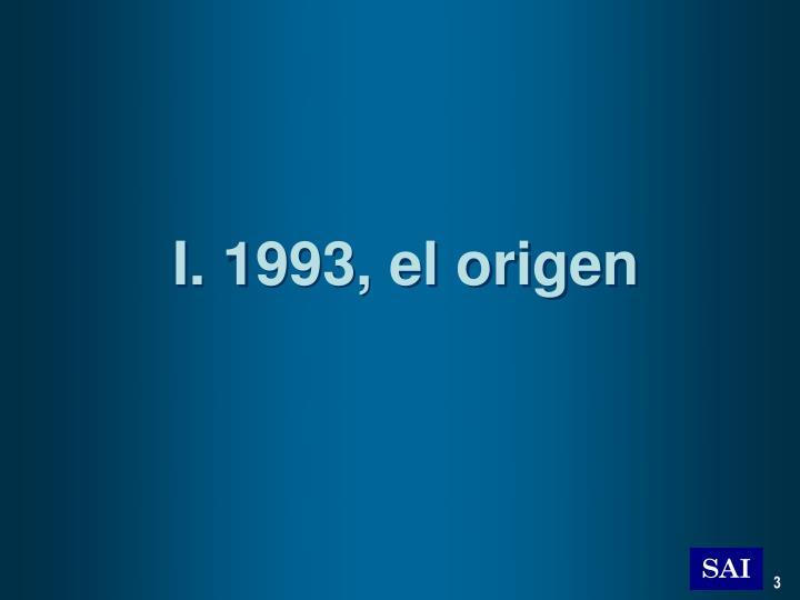 I. 1993, el origen
