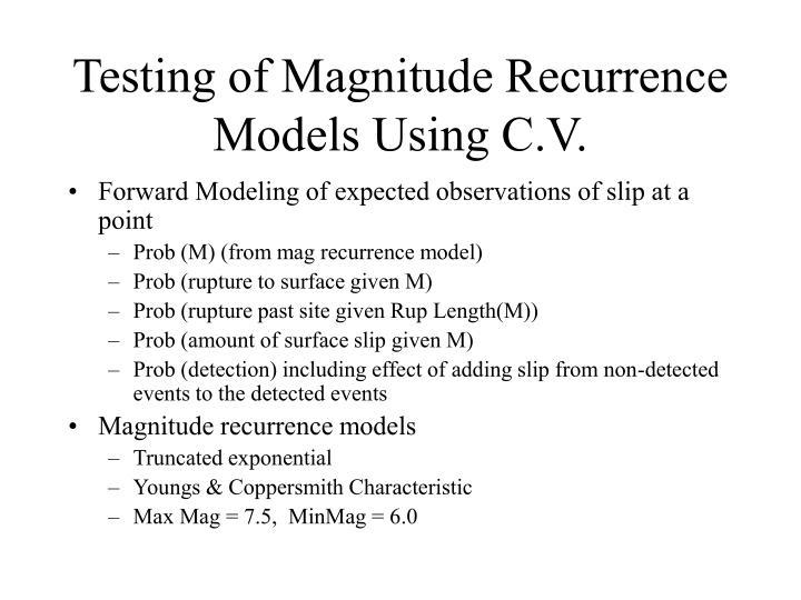 Testing of Magnitude Recurrence Models Using C.V.