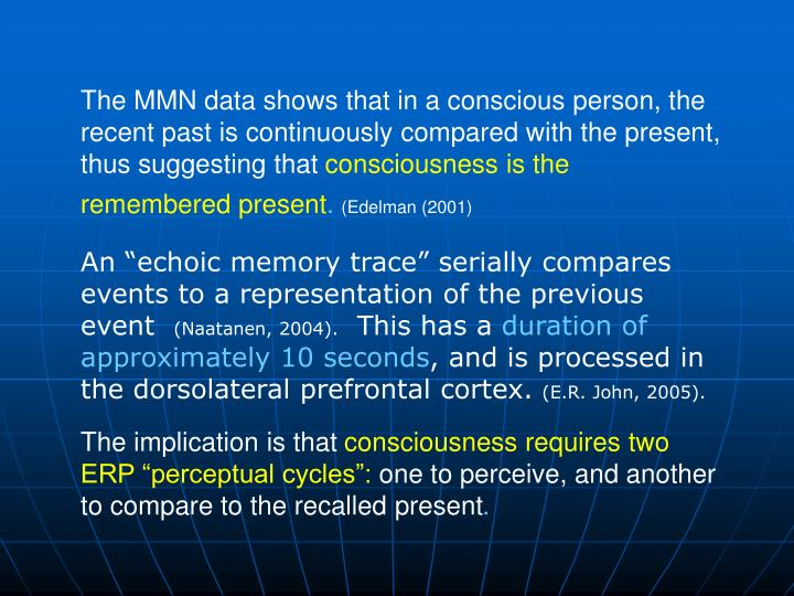 The MMN data shows that in a conscious person, the recent past is continuously compared with the present, thus suggesting that