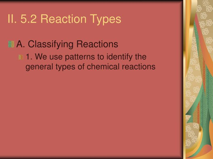 II. 5.2 Reaction Types