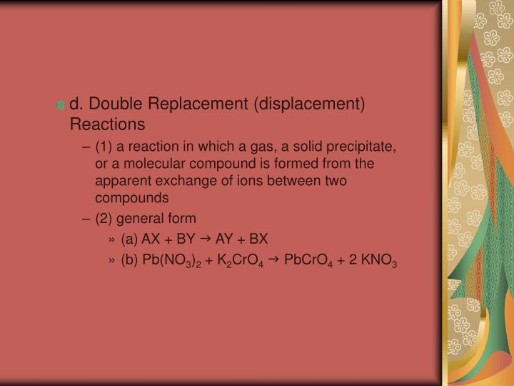 d. Double Replacement (displacement) Reactions