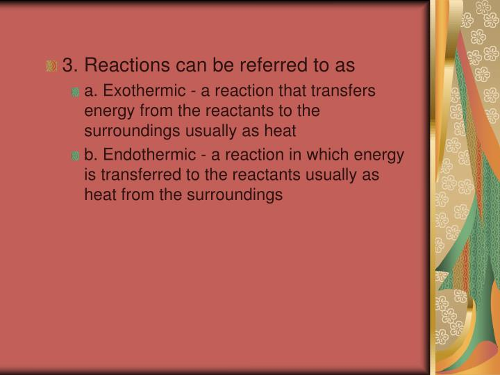 3. Reactions can be referred to as