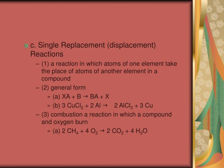 c. Single Replacement (displacement) Reactions