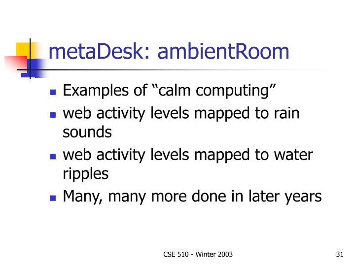 metaDesk: ambientRoom