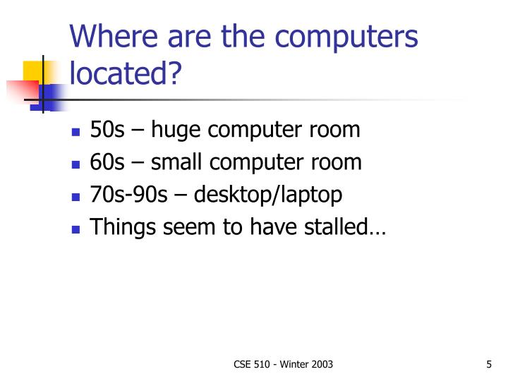 Where are the computers located?
