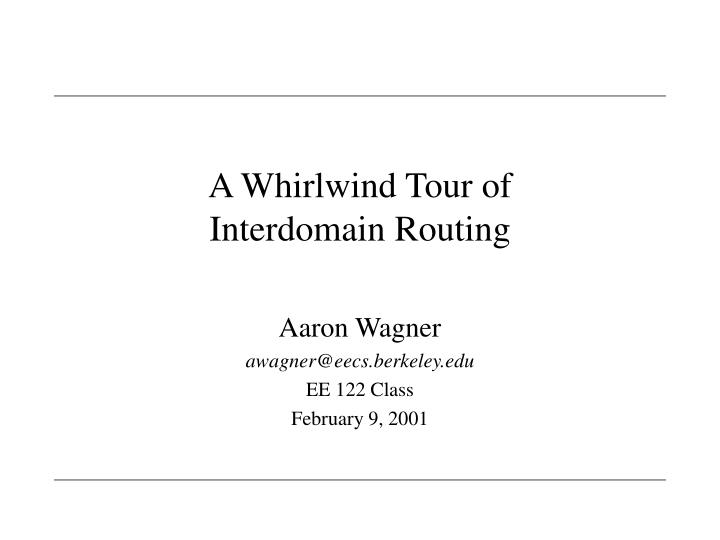 A whirlwind tour of interdomain routing